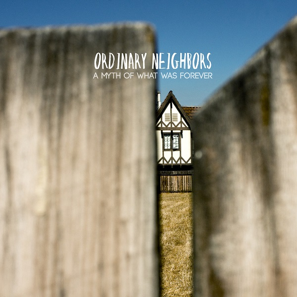 Ordinary Neighbors - A Myth of What Was Forever | Melt Records