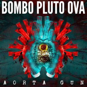 Bombo Pluto Ova - Aorta Gun | Melt Records