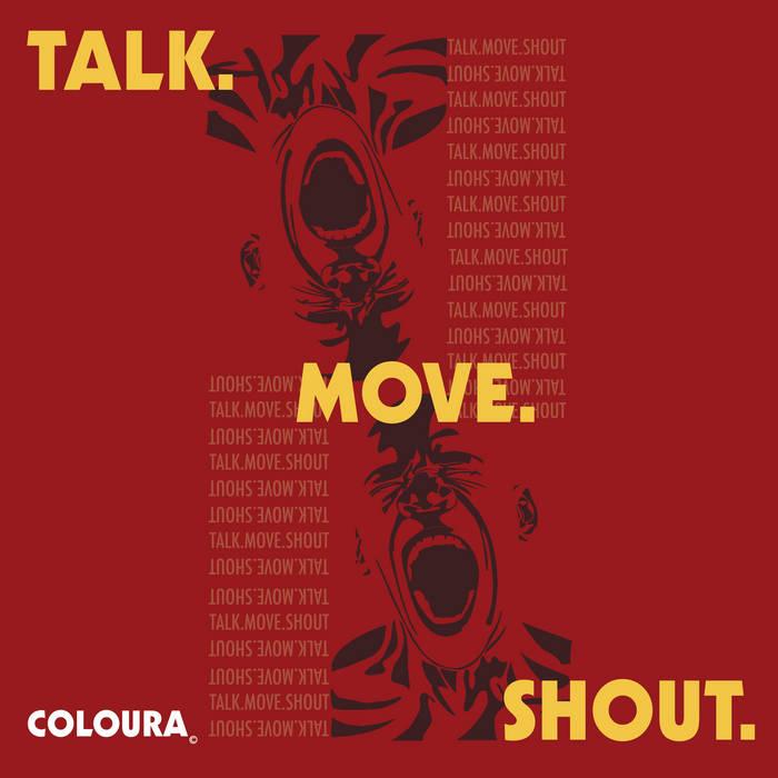 Coloura - TALK.MOVE.SHOUT.   Melt Records