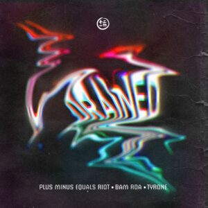 Plus Minus Equals Riot x Bam Roa x Tyrone - Drained | Melt Records